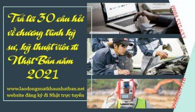 Trả lời 30 câu hỏi về chương trình kỹ sư đi Nhật Bản 2021